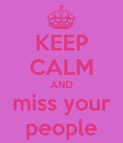 Poster: KEEP CALM AND miss your people