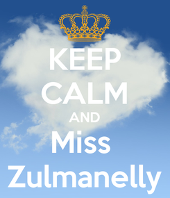Poster: KEEP CALM AND Miss  Zulmanelly