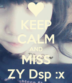 Poster: KEEP CALM AND MISS ZY Dsp :x