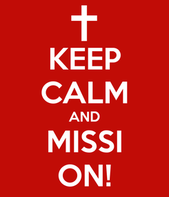 Poster: KEEP CALM AND MISSI ON!