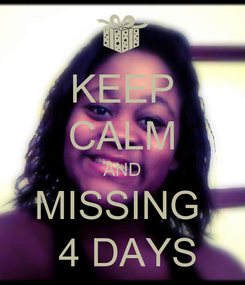 Poster: KEEP CALM AND MISSING   4 DAYS