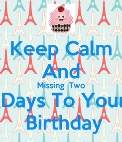 Poster: Keep Calm And Missing  Two  Days To Your  Birthday