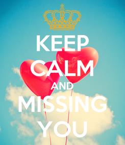 Poster: KEEP CALM AND MISSING YOU