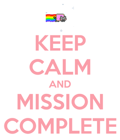 Poster: KEEP CALM AND MISSION COMPLETE
