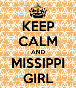 Poster: KEEP CALM AND MISSIPPI GIRL