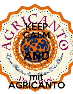 Poster: KEEP CALM AND mit AGRICANTO