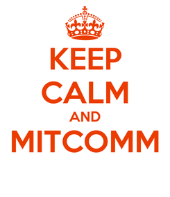 Poster: KEEP CALM AND MITCOMM