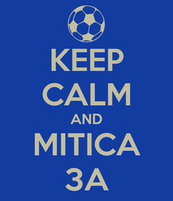 Poster: KEEP CALM AND MITICA 3A