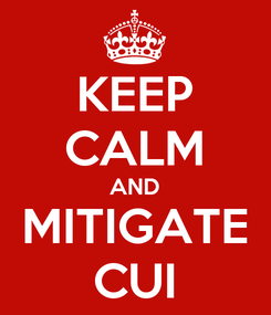 Poster: KEEP CALM AND MITIGATE CUI