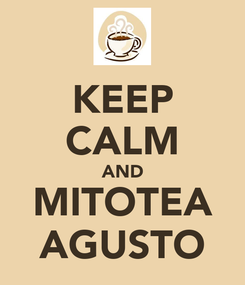 Poster: KEEP CALM AND MITOTEA AGUSTO