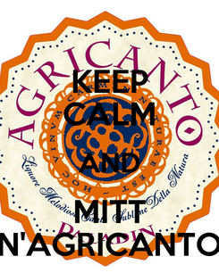 Poster: KEEP CALM AND MITT N'AGRICANTO