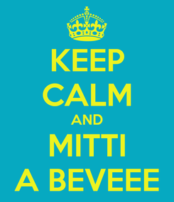 Poster: KEEP CALM AND MITTI A BEVEEE