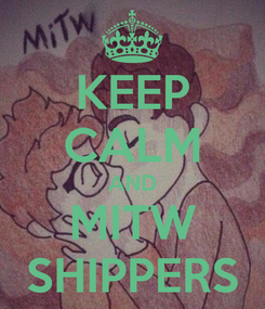 Poster: KEEP CALM AND MITW SHIPPERS