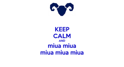 Poster: KEEP CALM AND miua miua miua miua miua