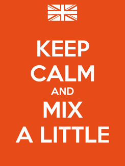Poster: KEEP CALM AND MIX A LITTLE