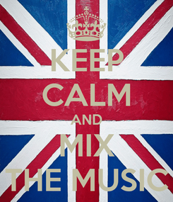 Poster: KEEP CALM AND MIX THE MUSIC