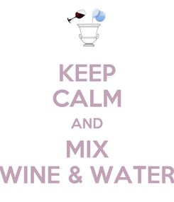 Poster: KEEP CALM AND MIX WINE & WATER
