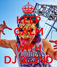 Poster: KEEP CALM AND MIX WITH DJ BL3ND