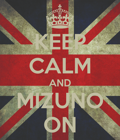 Poster: KEEP CALM AND MIZUNO ON