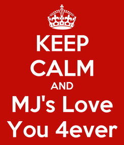 Poster: KEEP CALM AND MJ's Love You 4ever