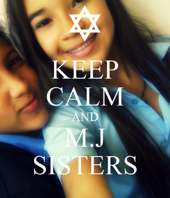 Poster: KEEP CALM AND M.J SISTERS