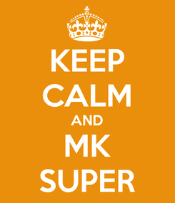 Poster: KEEP CALM AND MK SUPER