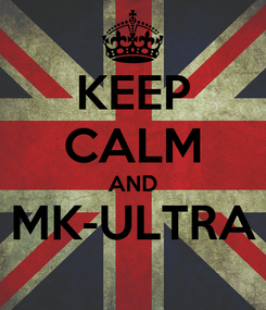 Poster: KEEP CALM AND MK-ULTRA