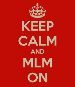 Poster: KEEP CALM AND MLM ON
