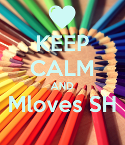 Poster: KEEP CALM AND Mloves SH