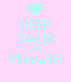 Poster: KEEP CALM AND MloveSH