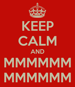 Poster: KEEP CALM AND MMMMMM MMMMMM