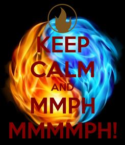 Poster: KEEP CALM AND MMPH MMMMPH!
