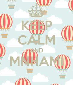 Poster: KEEP CALM AND MNHAMI