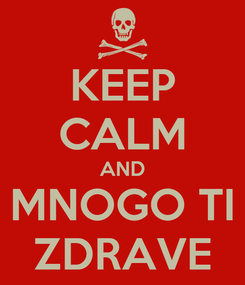 Poster: KEEP CALM AND MNOGO TI ZDRAVE