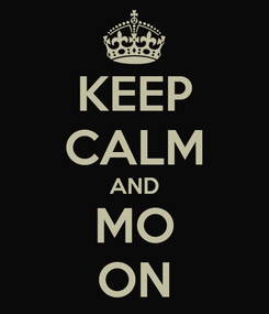 Poster: KEEP CALM AND MO ON