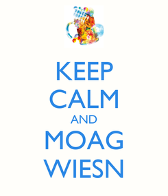 Poster: KEEP CALM AND MOAG WIESN