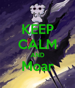 Poster: KEEP CALM AND Moar