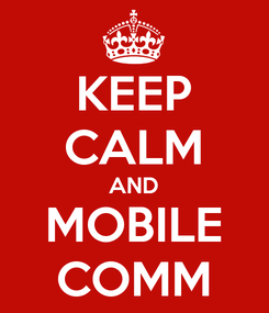 Poster: KEEP CALM AND MOBILE COMM
