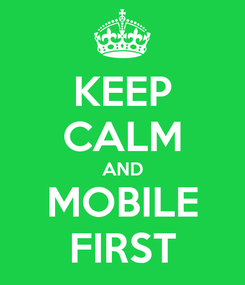 Poster: KEEP CALM AND MOBILE FIRST