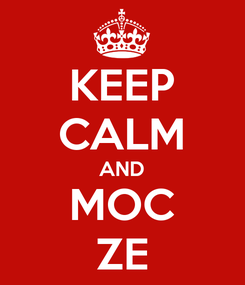 Poster: KEEP CALM AND MOC ZE