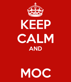 Poster: KEEP CALM AND  MOC