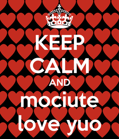 Poster: KEEP CALM AND mociute love yuo