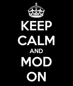 Poster: KEEP CALM AND MOD ON