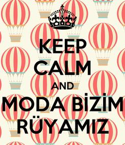 Poster: KEEP CALM AND MODA BİZİM RÜYAMIZ