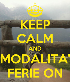 Poster: KEEP CALM AND MODALITA' FERIE ON