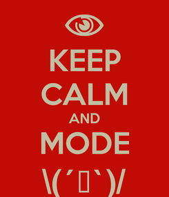 Poster: KEEP CALM AND MODE \(´▽`)/