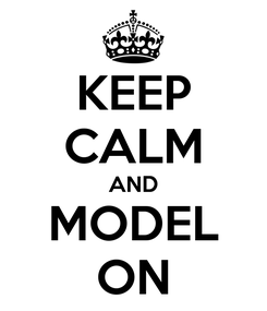 Poster: KEEP CALM AND MODEL ON