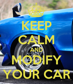 Poster: KEEP CALM AND MODIFY YOUR CAR