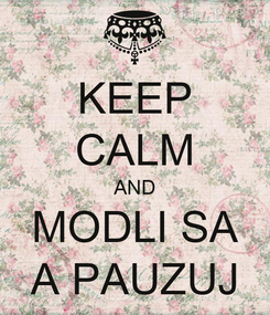 Poster: KEEP CALM AND MODLI SA A PAUZUJ