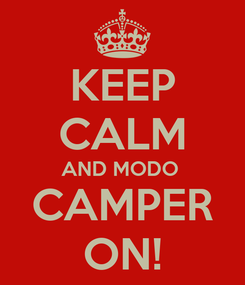 Poster: KEEP CALM AND MODO  CAMPER ON!